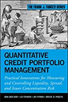 Quantitative Credit Portfolio Management: Practical Innovations for Measuring and Controlling Liquidity, Spread, and Issuer Concentration Risk (Frank J. Fabozzi Series)