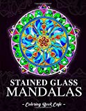 Stained Glass Mandalas: An Adult Coloring Book Featuring the World's Most Beautiful Stained Glass Mandalas for Meditative Mindfulness, Stress Relief and Relaxation