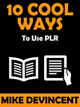 10 Cool Ways To Use PLR