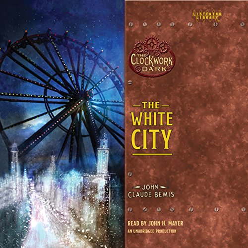The White City     Book 3 of The Clockwork Dark              By:                                                                                                                                 John Claude Bemis                               Narrated by:                                                                                                                                 John H. Mayer                      Length: 12 hrs and 4 mins     5 ratings     Overall 4.4