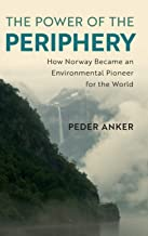 The Power of the Periphery: How Norway Became an Environmental Pioneer for the World (Studies in Environment and History)