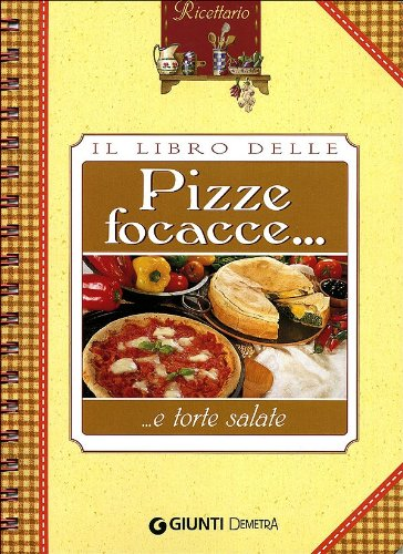 Il libro delle pizze, focacce e torte salate