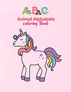 ABC Animal Alphabets coloring Book: Coloring Books For Kids Awesome Animals, Big Activity Workbook for Toddlers & Kids, Fo...