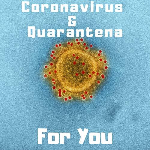 Coronavirus & Quarantena for you