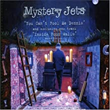You Can't Fool Me Dennis By Mystery Jets (2006-05-22)