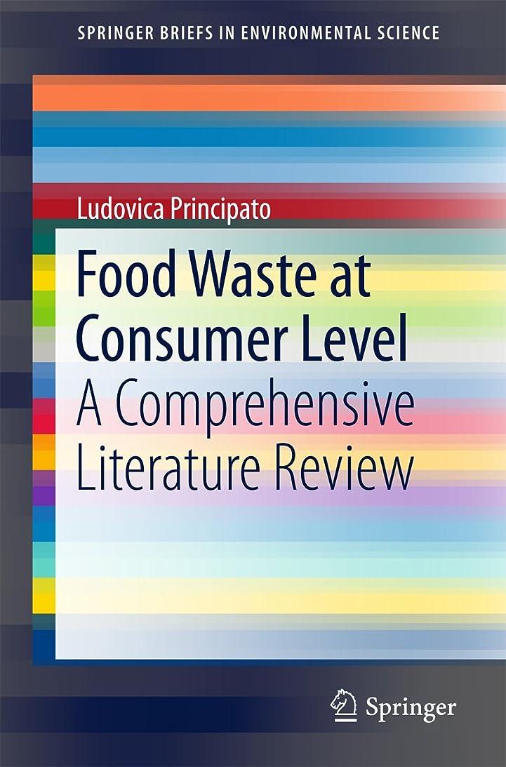 ブレーキ水分集中的なFood Waste at Consumer Level: A Comprehensive Literature Review (SpringerBriefs in Environmental Science) (English Edition)