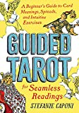 Guided Tarot: A Beginner's Guide to Card Meanings, Spreads, and Intuitive Exercises for Seamless Readings