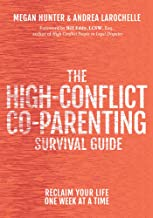 The High-Conflict Co-Parenting Survival Guide: Reclaim Your Life One Week At A Time