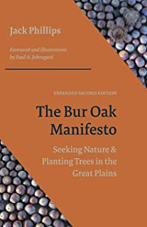 The Bur Oak Manifesto: Seeking Nature and Planting Trees on the Great Plains (Expanded Second Edition)
