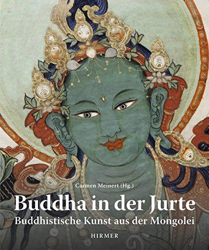 Buddha in der Jurte: Buddhistische Kunst aus der Mongolei