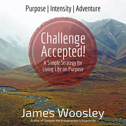 Challenge Accepted!: A Simple Strategy for Living Life on Purpose cover art