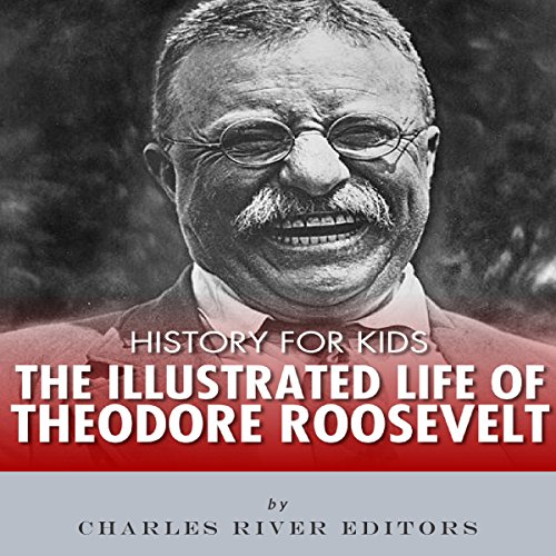 History for Kids: The Illustrated Life of Theodore Roosevelt audiobook cover art