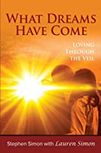 What Dreams Have Come: Loving Through The Veil