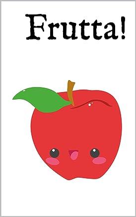 Frutta! Fruit!: Un libro illustrato per bambini Inglese-Italiano