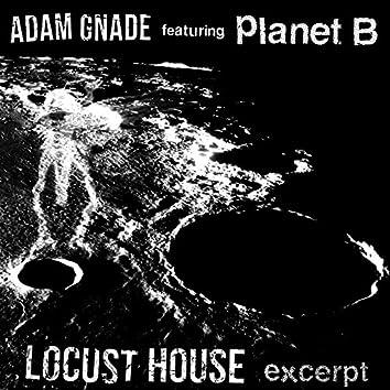 Locust House Excerpt (feat. Planet B)