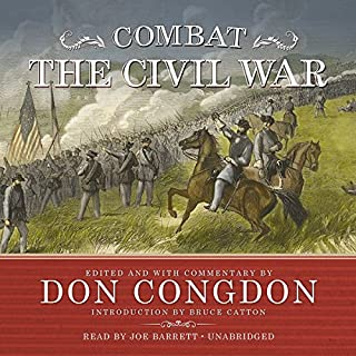 Combat: The Civil War                   By:                                                                                                                                 Don Congdon,                                                                                        Bruce Catton                               Narrated by:                                                                                                                                 Joe Barrett                      Length: 29 hrs and 50 mins     3 ratings     Overall 3.3
