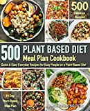 Plant Based  Meal Plan Cookbook: 500 Quick & Easy Everyday Recipes for Busy People on A Plant Based...