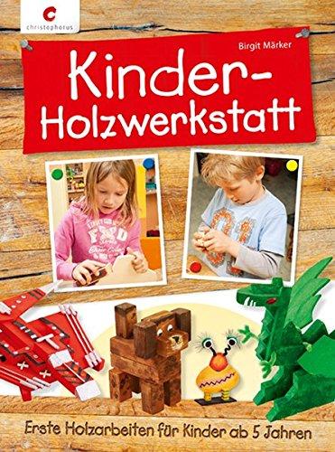 Kinder-Holzwerkstatt: Erste Holzarbeiten für Kinder ab 5 Jahren