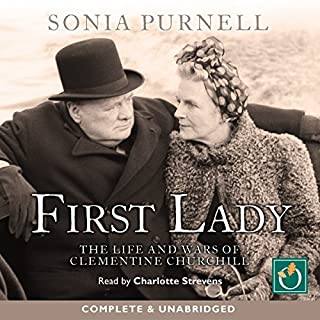 First Lady     The Life and Wars of Clementine Churchill              By:                                                                                                                                 Sonia Purnell                               Narrated by:                                                                                                                                 Charlotte Strevens                      Length: 15 hrs and 52 mins     50 ratings     Overall 4.7