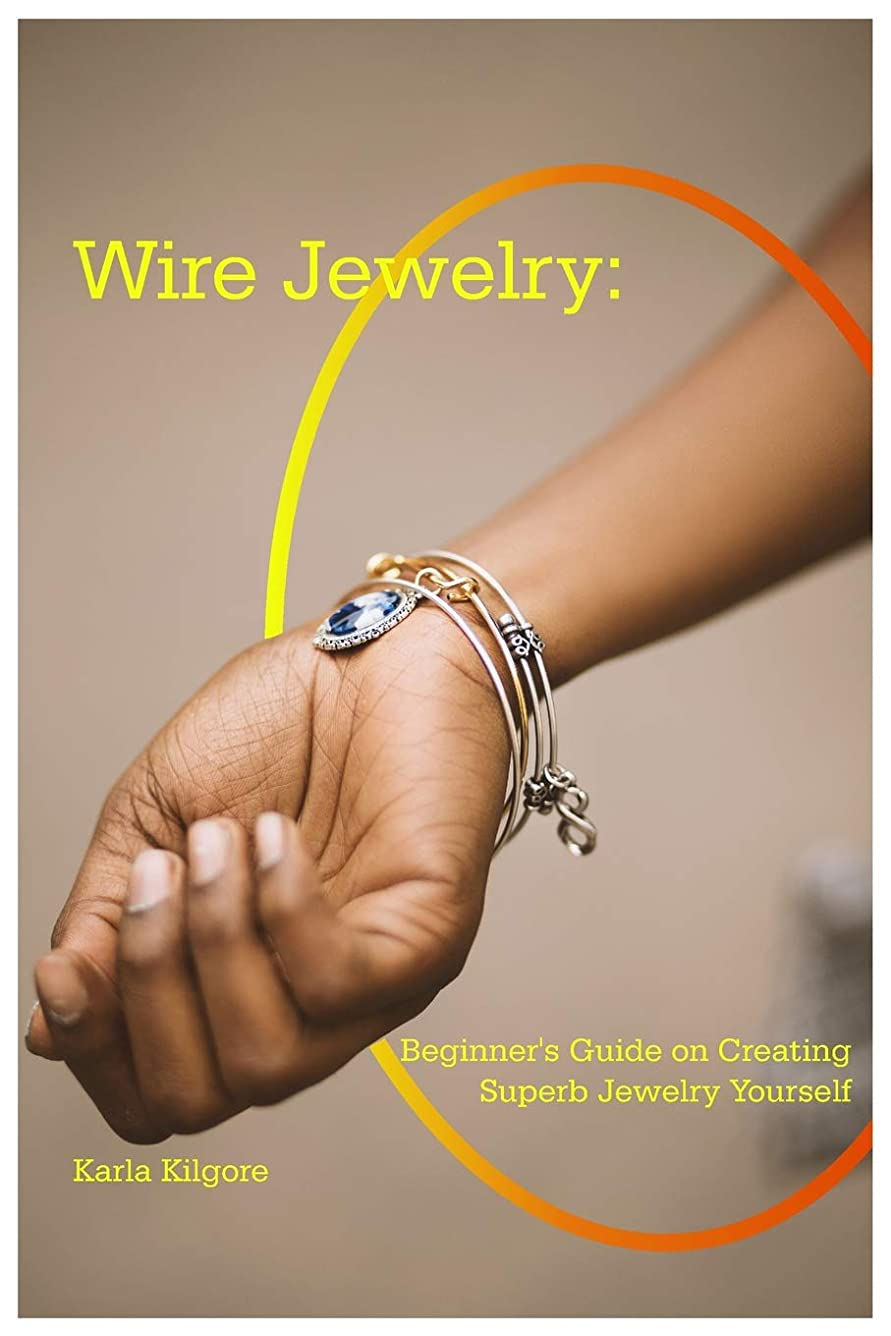 ドラムアクセシブル買い手Wire Jewelry: Beginner's Guide on Creating Superb Jewelry Yourself