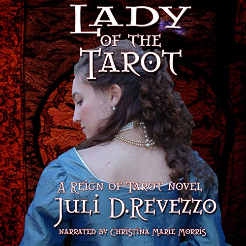 Lady of the Tarot     Reign of Tarot, Book 2              By:                                                                                                                                 Juli D. Revezzo                               Narrated by:                                                                                                                                 Christina Marie Morris                      Length: 8 hrs and 59 mins     6 ratings     Overall 3.5