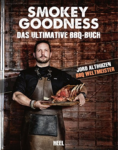 Smokey Goodness: Das ultimative BBQ-Buch