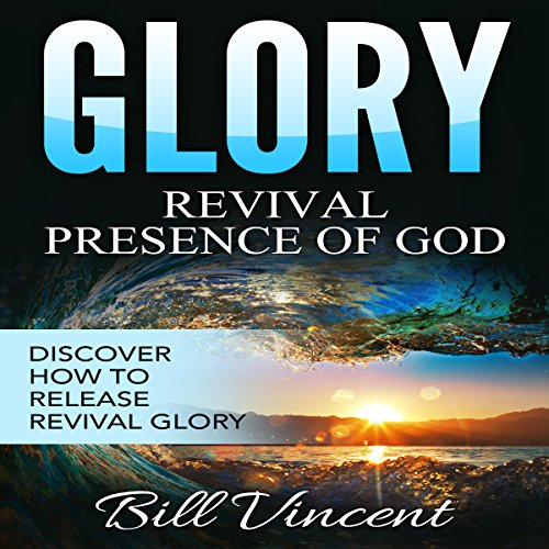 Glory: Revival Presence of God: Releasing Revival Glory audiobook cover art