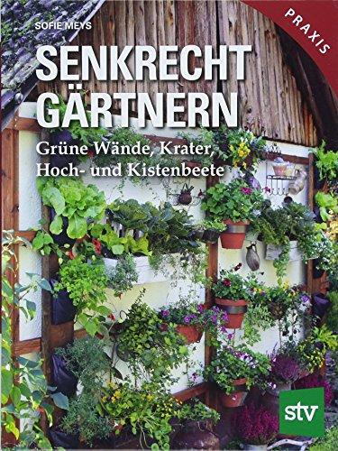 Senkrecht gärtnern: Grüne Wände, Krater, Hoch- und Kistenbeete
