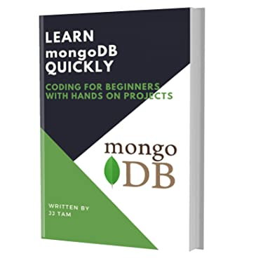 LEARN MongoDB QUICKLY: CODING FOR BEGINNERS - MongoDB PROGRAMMING LANGUAGE, A Quick Start eBook, Tutorial Book with Hands-On Projects, In Easy Steps! An Ultimate Beginner's Guide!