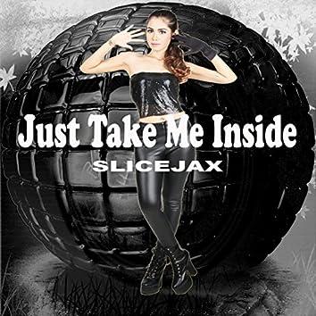 Just Take Me Inside