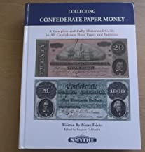 Collecting Confederate Paper Money: A Complete and Fully Illustrated Guide to All Confederate Note Types and Varieties