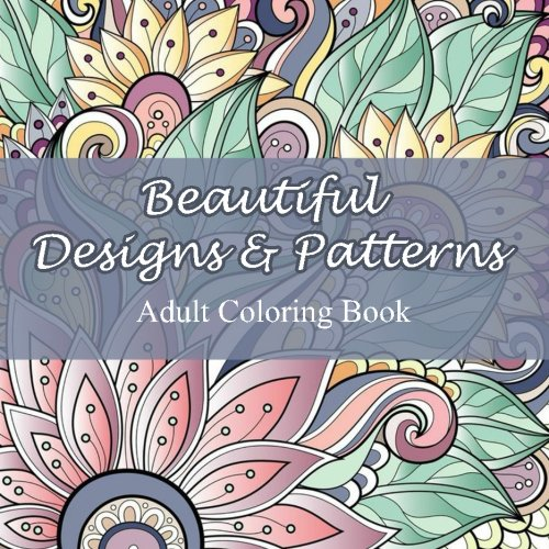 Beautiful Designs and Patterns (Sacred Mandala Designs and Patterns Coloring Books for Adults) (Volume 23)