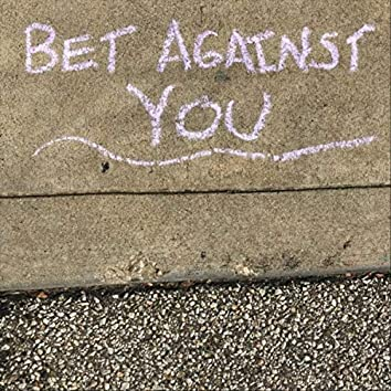 Bet Against You