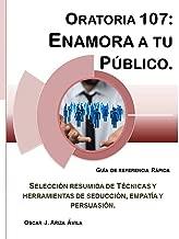 Oratoria 107: Enamora a tu Público. (Guías de Referencia Rápida en Oratoria. nº 7) (Spanish Edition)