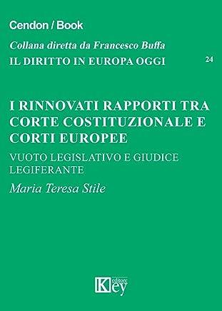 I RINNOVATI RAPPORTI TRA CORTE COSTITUZIONALE E CORTI EUROPEE: Vuoto legislativo e giudice legiferante (Il diritto in Europa oggi Vol. 24)