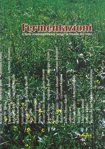 Fermentazioni. L'arte contemporanea lungo la strada del vino. Colline lucchesi e Montecarlo. Catalogo della mostra
