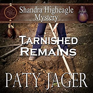 Tarnished Remains     Shandra Higheagle Mystery              By:                                                                                                                                 Paty Jager                               Narrated by:                                                                                                                                 Ann M. Thompson                      Length: 4 hrs and 23 mins     17 ratings     Overall 3.9