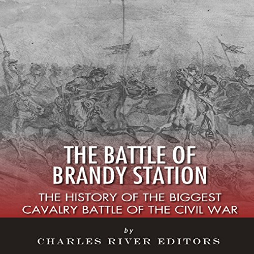 The Battle of Brandy Station: The History of the Biggest Cavalry Battle of the Civil War audiobook cover art