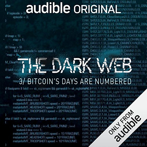 Ep. 3: Bitcoin's Days Are Numbered (The Dark Web) audiobook cover art