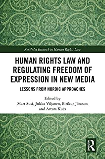 Human Rights Law and Regulating Freedom of Expression in New Media: Lessons from Nordic Approaches (Routledge Research in Human Rights Law)
