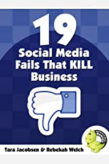 19 Social Media Fails That KILL Business: Bad social practices that drive customers away and sabotage sales - and how to fix them Kindle Edition