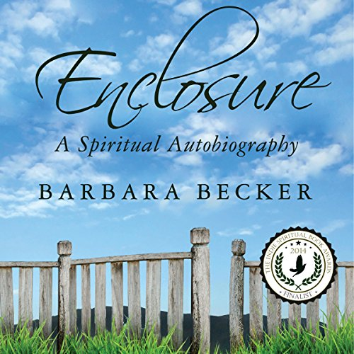 Enclosure     A Spiritual Autobiography              By:                                                                                                                                 Barbara Becker                               Narrated by:                                                                                                                                 Marie Hoffman                      Length: 7 hrs and 33 mins     4 ratings     Overall 4.5