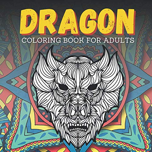 Dragon Coloring Book for Adults: Stress Relieving Fantasy Themed Activity for Men - Mythical Creatures with Wings - Perfect Gift for Adult or Teen Artist