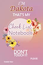I'm Dakota That's My Check List Notebook Don't Touch It: Daily Check List Notebook For Girls, Teens And Women With a Weekl...