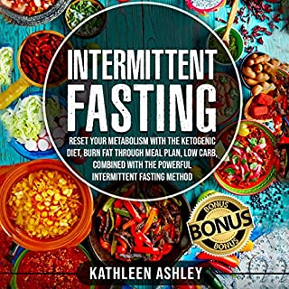 Intermittent Fasting     Reset Your Metabolism with the Ketogenic Diet, Burn Fat Through Meal Plan, Low Carb, Combined with the Powerful Intermittent Fasting Method              By:                                                                                                                                 Kathleen Ashley                               Narrated by:                                                                                                                                 Libby Marshall                      Length: 3 hrs and 5 mins     25 ratings     Overall 5.0