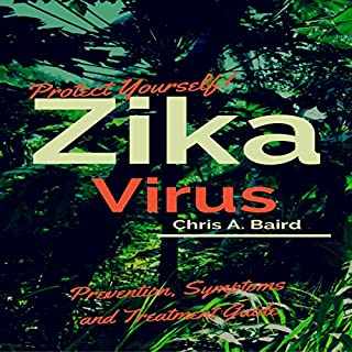 Protect Yourself!: Zika Virus Prevention, Symptoms and Treatment Guide cover art
