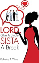 Lord, Give A Single Sista A Break