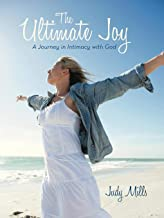 The Ultimate Joy: A Journey in Intimacy with God