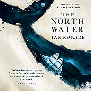 The North Water                   By:                                                                                                                                 Ian McGuire                               Narrated by:                                                                                                                                 John Keating                      Length: 9 hrs and 39 mins     687 ratings     Overall 4.3