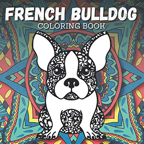 French Bulldog Coloring Book: Relaxation & Stress Relief for Kid and Adult - 12 Fabulous Frenchie Dog Designs - Artistic Gift for Friend or Children - Calming Craft for Animal Lovers